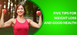 five tips for weight loss and good health